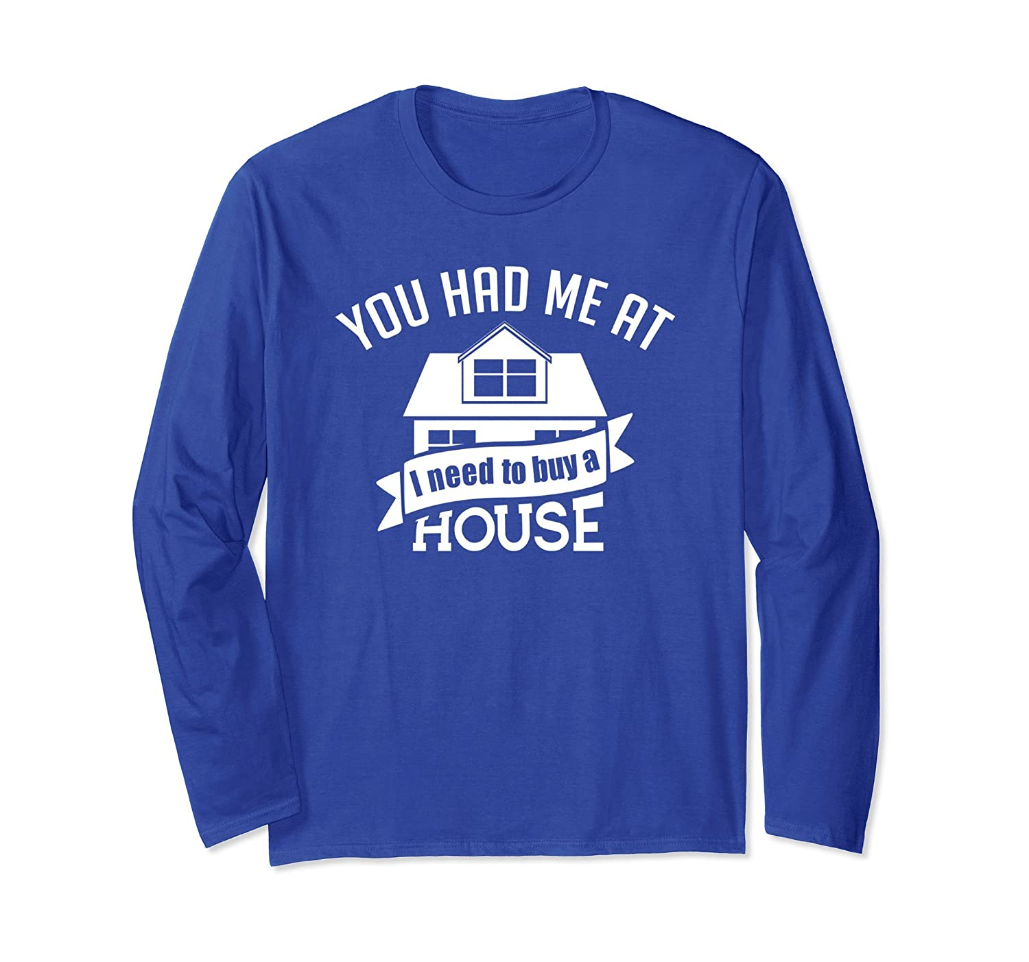You Had Me at I Need to Buy a House Long Sleeve - Realtor-TH