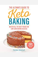 The Ultimate Guide to Keto Baking: Master All the Best Tricks for Low-Carb Baking Success Kindle Edition