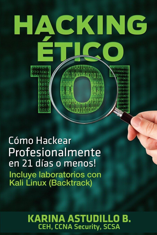 Hacking Etico 101: Como hackear profesionalmente en 21 dias o menos!:  Volume 1: Amazon.es: Karina Astudillo: Libros