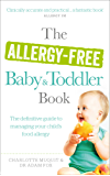 The Allergy-Free Baby and Toddler Book: The definitive guide to managing your child's food allergy