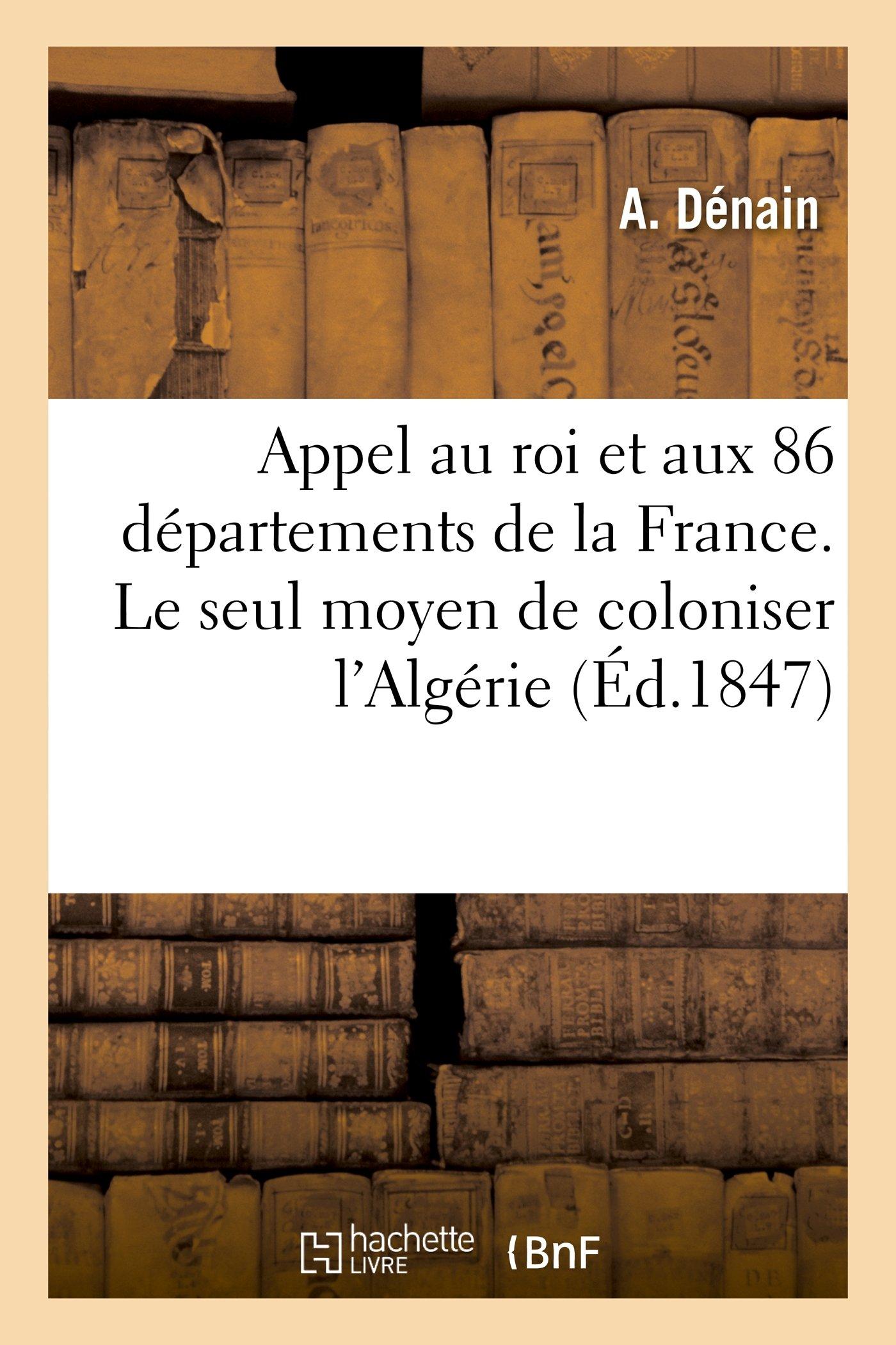 Appel au roi et aux 86 départemens de la France. Le seul moyen de coloniser l'Algérie (Sciences Sociales) (French Edition) pdf epub