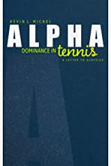 Alpha Dominance in Tennis: A Letter to Aloysius Kindle Edition
