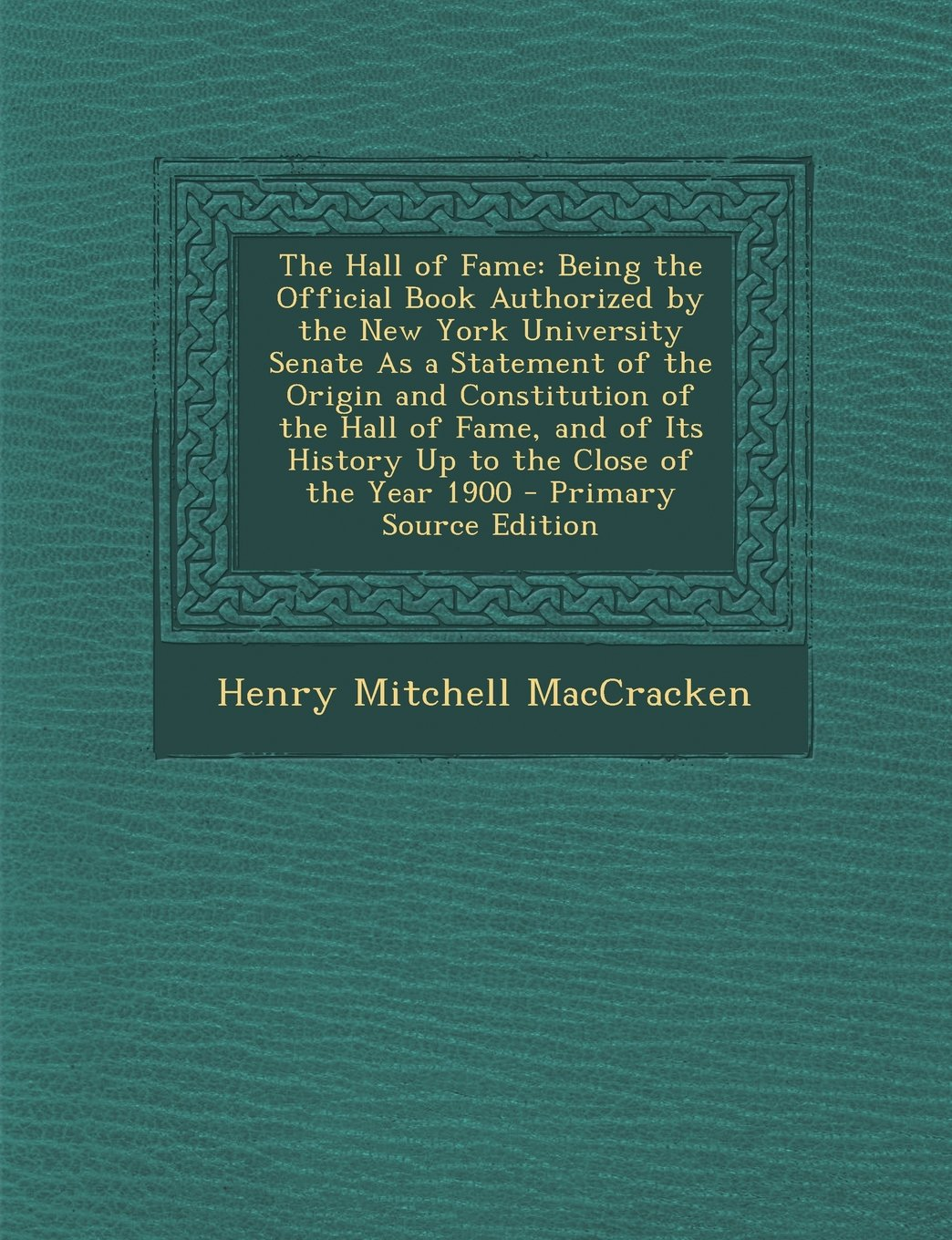 The Hall of Fame: Being the Official Book Authorized by the New York University Senate as a Statement of the Origin and Constitution of pdf