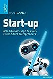 Start-up: Anti-bible à l'usage des fous et des futurs entrepreneurs