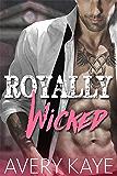 Royally Wicked - A Contemporary Romance (Billionaire Insta-Love Book 3)