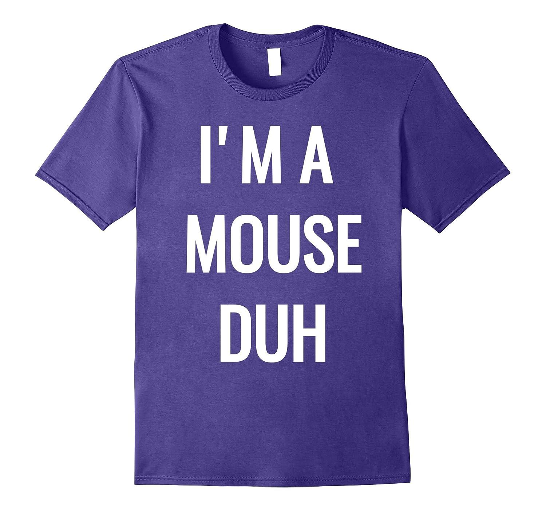 I'm A Mouse DUH T-Shirt-FL