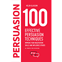 100 Effective Persuasion Techniques: Improve Your Negotiation Skills and Influence Others: All powerful tools in one book (100 Steps Series 1) (English Edition)