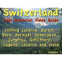 Switzerland: Your Essential Video Guide visiting Lucerne, Zurich, Bern, Zermatt,...