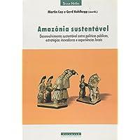 Amazônia Sustentável. Desenvolvimento Sustentável Entre Políticas Públicas. Estratégias Inovadoras e Experiências Locais