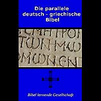 Die parallele deutsch-griechische Bibel: mit einem griechischen Wörterbuch