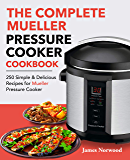 The Complete Mueller Pressure Cooker Cookbook: 250 Simple & Delicious Recipes for Mueller Pressure Cooker