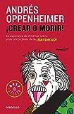 ¡Crear o morir!: La esperanza de América Latina y las cinco claves de la innovación