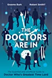The Doctors Are In: The Essential and Unofficial Guide to Doctor Who's Greatest Time Lord