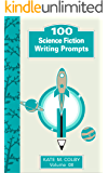 100 Science Fiction Writing Prompts (Fiction Ideas Vol. 8)