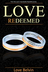 Love Redeemed (Love's Improbable Possibility Book 4) Kindle Edition