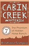 The Phantom of Hidden Horse Ranch (Cabin Creek Mysteries Book 7)
