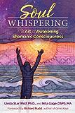 Soul Whispering: The Art of Awakening Shamanic Consciousness (English Edition)