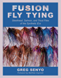 Fusion Fly Tying: Steelhead, Salmon, and Trout Flies of the Synthetic Era