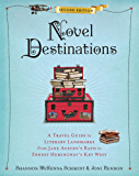 Novel Destinations, Second Edition: A Travel Guide to Literary Landmarks From Jane Austen's Bath to Ernest Hemingway's…