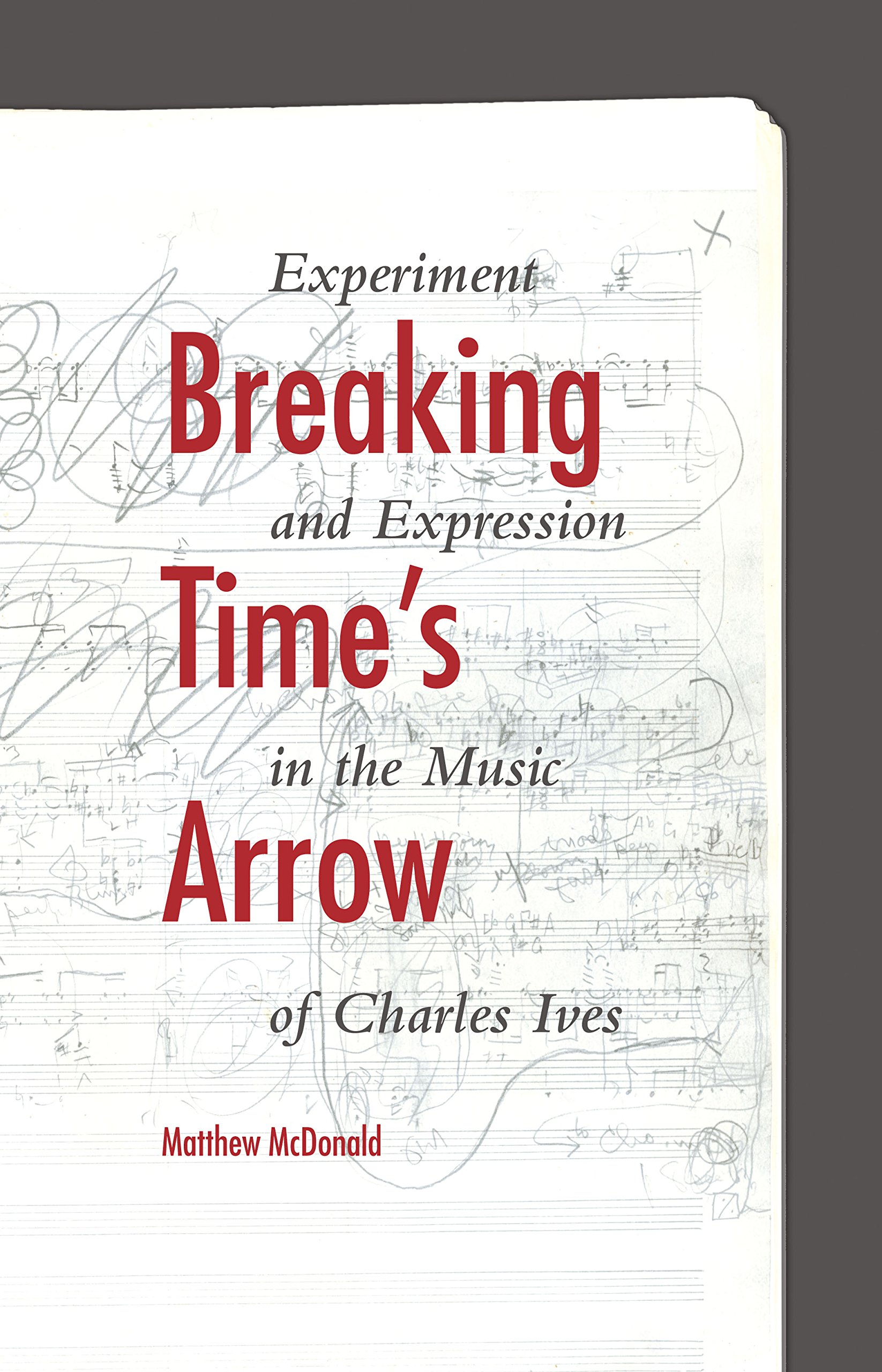 Read Online Breaking Time's Arrow: Experiment and Expression in the Music of Charles Ives (Musical Meaning and Interpretation) ebook