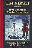 The Pamirs: 1974 USA-USSR Pamirs Expedition Climbing Journal of John Evans (Climbing Journals of John Evans Book 4)