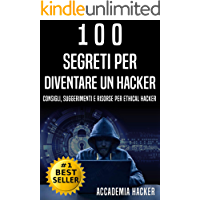 100 Segreti per Diventare un Hacker: Risorse per Ethical Hacker. Kali Linux, Penetration Test, Ethical Hacking e Sicurezza Informatica in generale