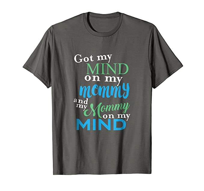 Mens Got My Mind On My Mommy And My Mommy On My Mind T Shirt 2XL