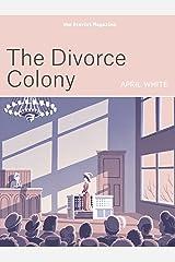 The Divorce Colony (Kindle Single) Kindle Edition