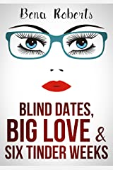 Blind Dates, Big Love and Six Tinder Weeks: Kindle Edition