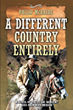 A Different Country Entirely: A Novel of the Texas Rangers' 1855 Raid into Mexico