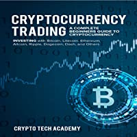 Cryptocurrency Trading: A Complete Beginners Guide to Cryptocurrency Investing with Bitcoin, Litecoin, Ethereum, Altcoin…