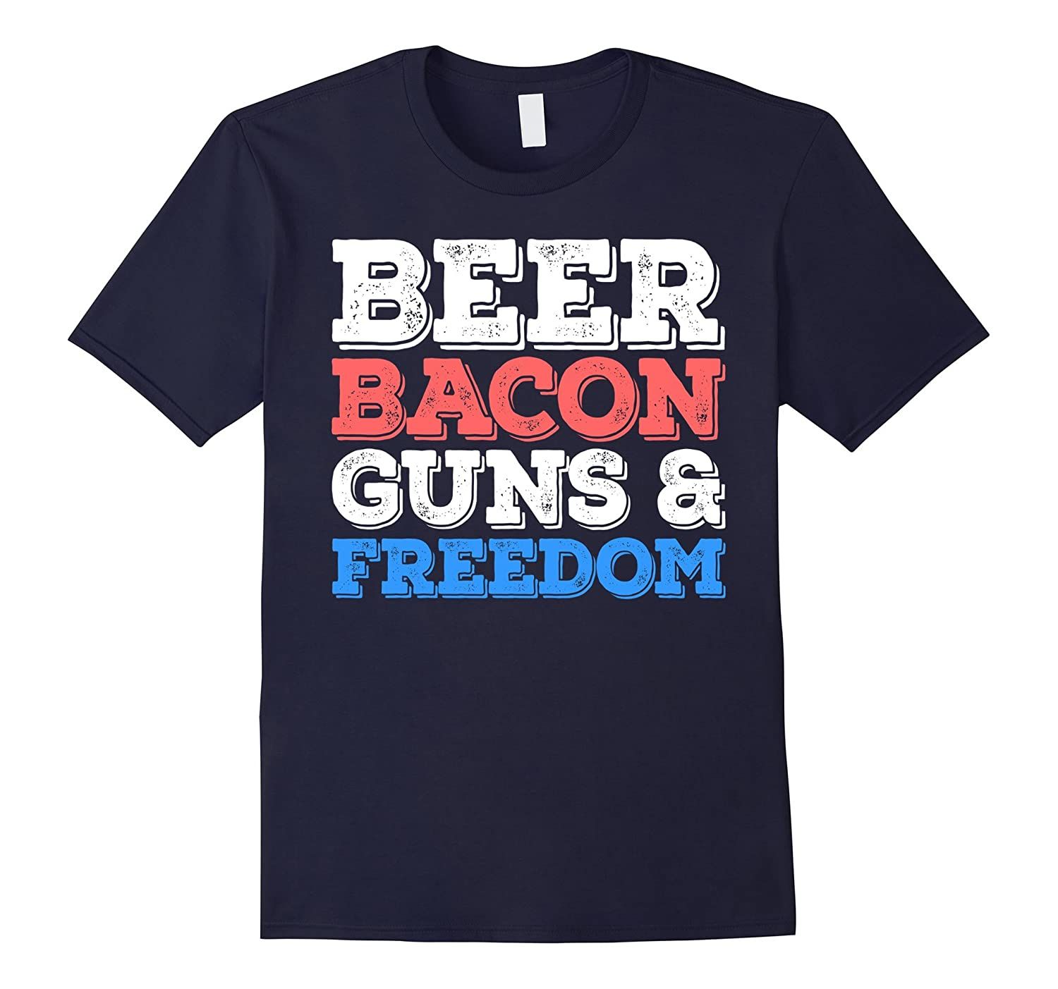 Beer Bacon Guns And Freedom T-Shirt Fourth of July Gift-PL