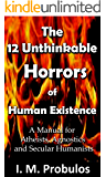 The 12 Unthinkable Horrors of Human Existence: A Manual for Atheists, Agnostics and Secular Humanists