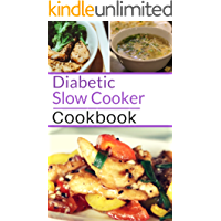 Diabetic Slow Cooker Cookbook: Healthy Diabetic Friendly Slow Cooker Recipes You Can Easily Make! (Diabetic Diet  Book 1)