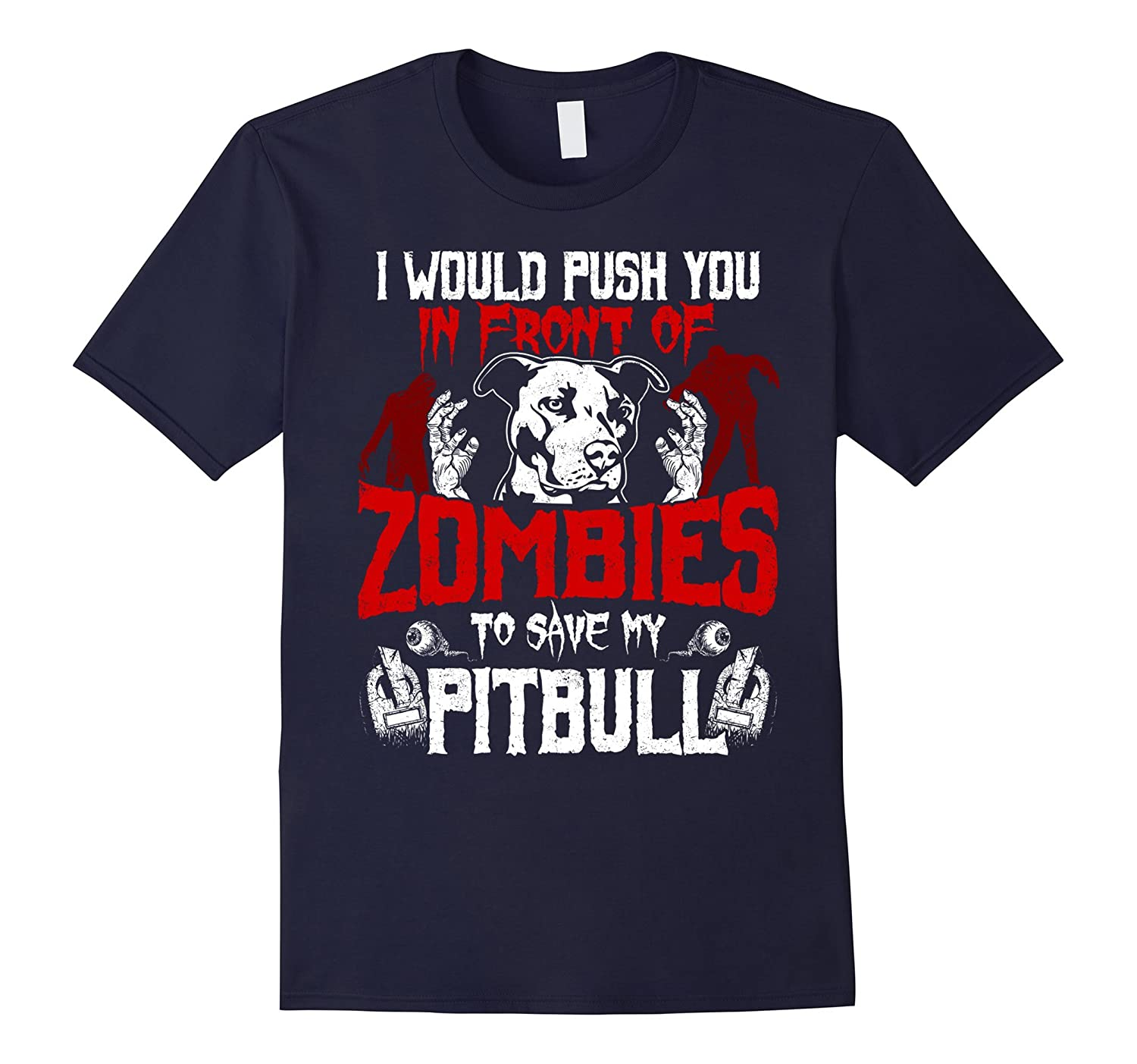 I Would Push You To Save My Pitbull Funny Dog Lover T-Shirt-ANZ