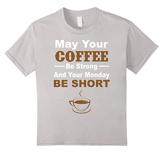 Amazoncom May Your Coffee Be Strong And Your Monday Be Short Funny