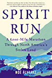 Spirit Run: A 6,000-Mile Marathon Through North America's Stolen Land
