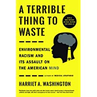 A Terrible Thing to Waste: Environmental Racism and Its Assault on the American...