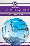 El futuro de la energía en 100 preguntas (100 Preguntas esenciales)