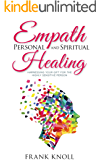Empath: Empath Personal and Spiritual Healing: Harnessing Your Gift for the Highly Sensitive Person (Empath and Meditation Book 6)