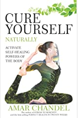 Cure Yourself Naturally: Activate Self-healing Powers of the Body Kindle Edition