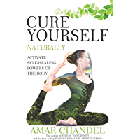 Cure Yourself Naturally: Activate Self-healing Powers of the Body
