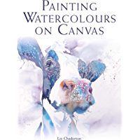 Painting Watercolours on Canvas (English Edition)