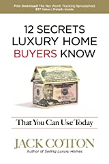 12 Secrets Luxury Home Buyers Know That You Can Use Today Paperback