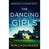 The Dancing Girls: An absolutely gripping crime thriller with nail-biting suspense (A Detective Jo Fournier Novel Book 1)
