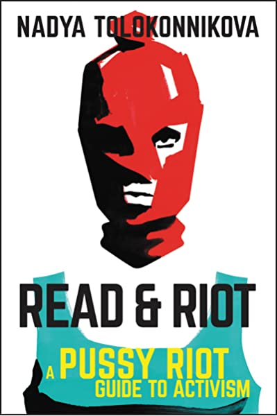 Read /& Riot A Pussy Riot Guide to Activism