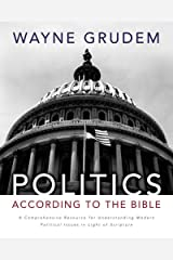 Politics - According to the Bible: A Comprehensive Resource for Understanding Modern Political Issues in Light of Scripture (English Edition) eBook Kindle