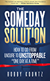 "THE SOMEDAY SOLUTION: HOW TO GO FROM UNSURE TO UNSTOPPABLE ""ONE DAY AT A TIME"""