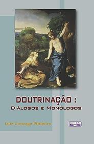 Doutrinação: Diálogos e o monólogos