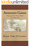 Awareness Games: Playing with Your Mind to Create Joy